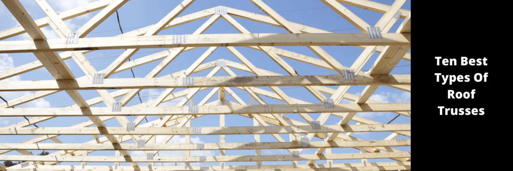 Ten Best Types Of Roof Trusses